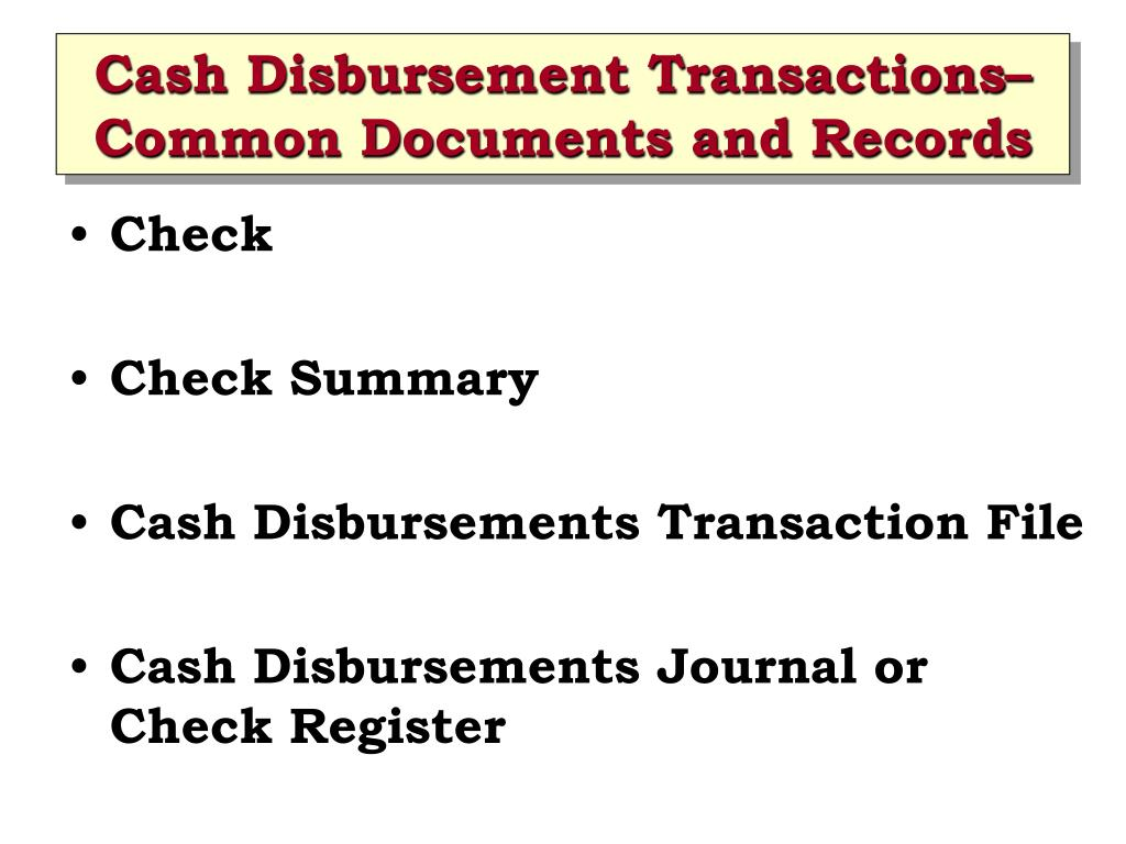 Cash Disbursement Transactions– Common Documents and Records