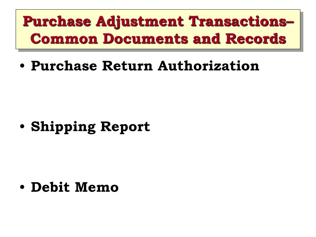 Purchase Adjustment Transactions– Common Documents and Records