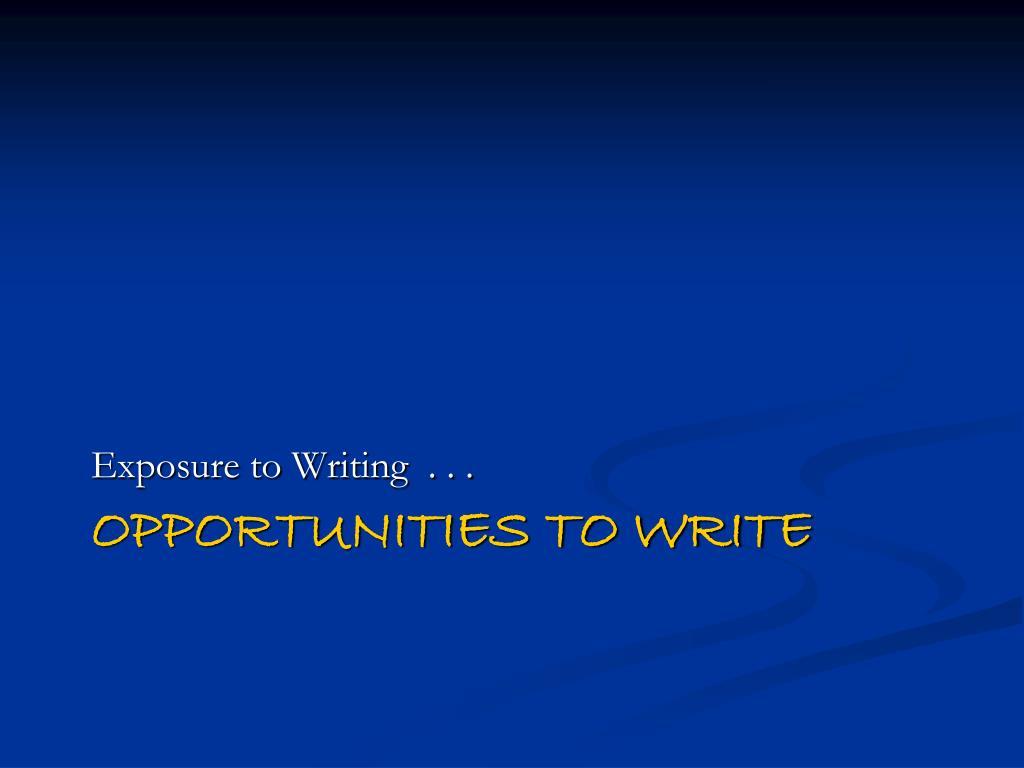 Exposure to Writing  . . .