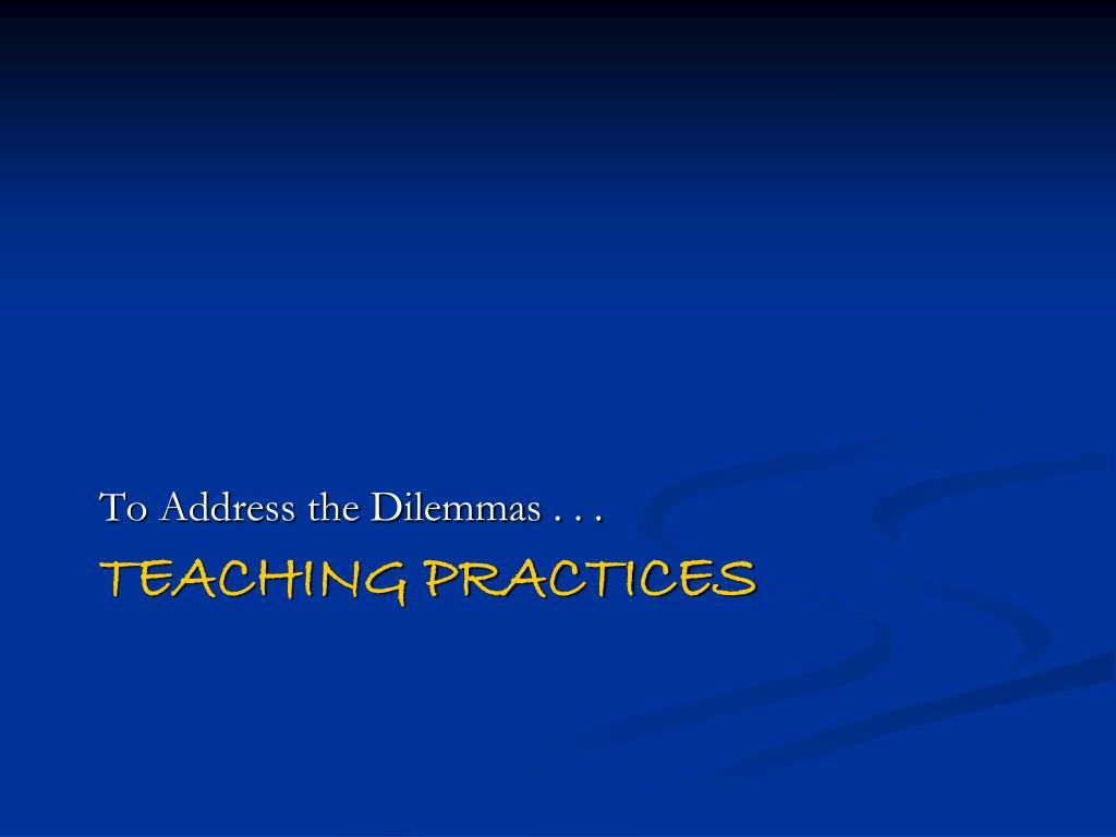 To Address the Dilemmas . . .