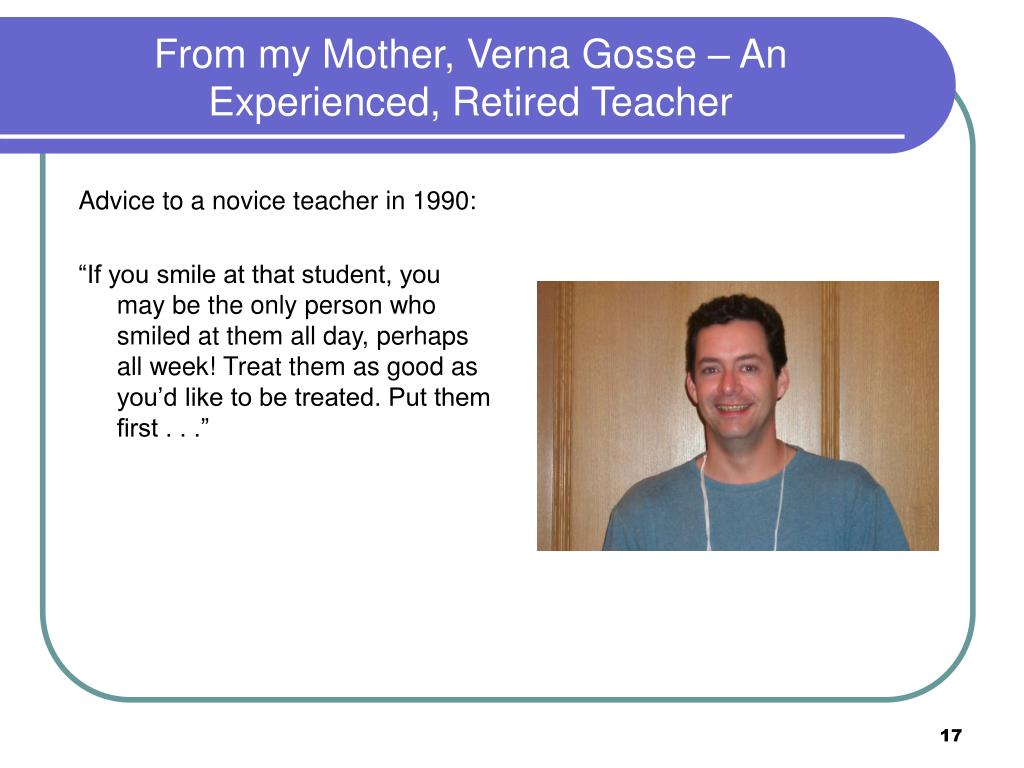From my Mother, Verna Gosse – An Experienced, Retired Teacher
