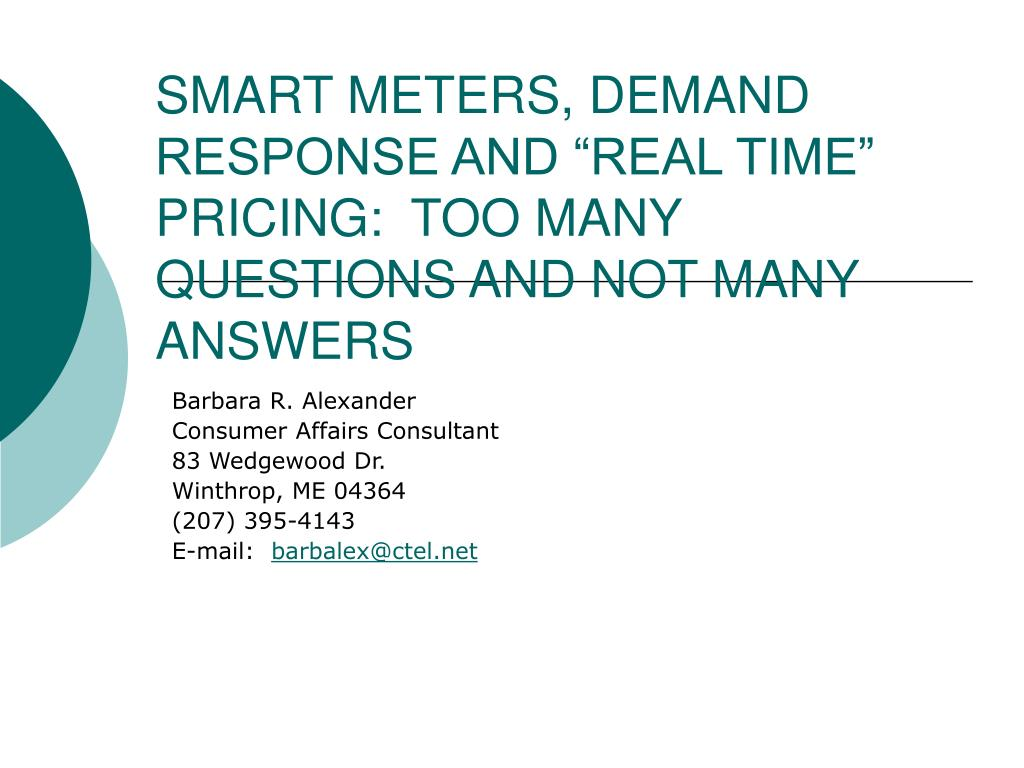 """SMART METERS, DEMAND RESPONSE AND """"REAL TIME"""" PRICING:  TOO MANY QUESTIONS AND NOT MANY ANSWERS"""