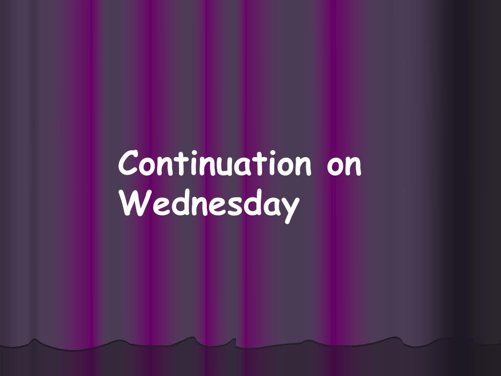 Continuation on Wednesday
