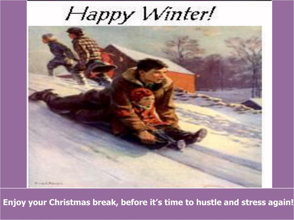 Enjoy your Christmas break, before it's time to hustle and stress again!!