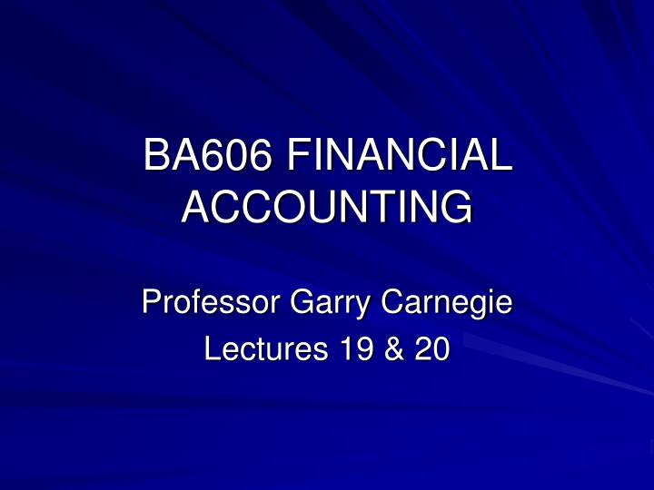 Ba606 financial accounting l.jpg