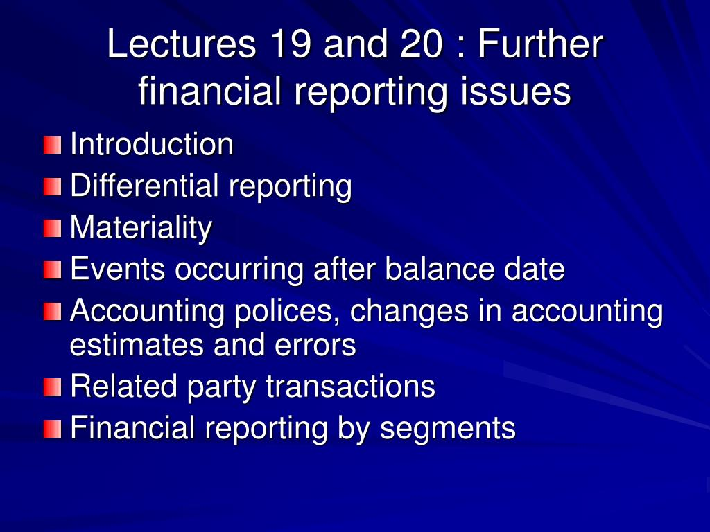 Lectures 19 and 20 : Further financial reporting issues