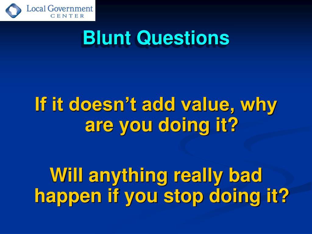 Blunt Questions