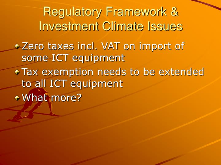 Regulatory Framework & Investment Climate Issues