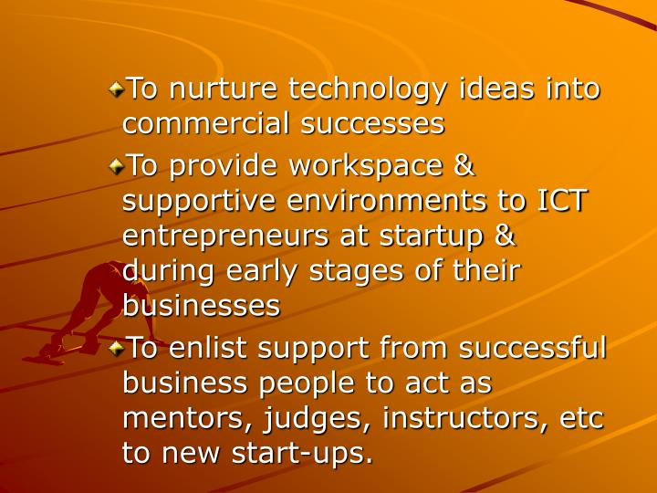 To nurture technology ideas into commercial successes