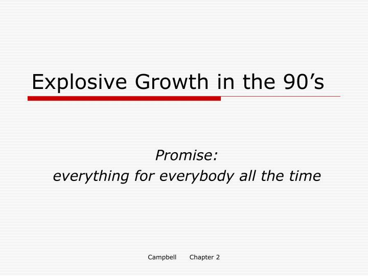 Explosive Growth in the 90's