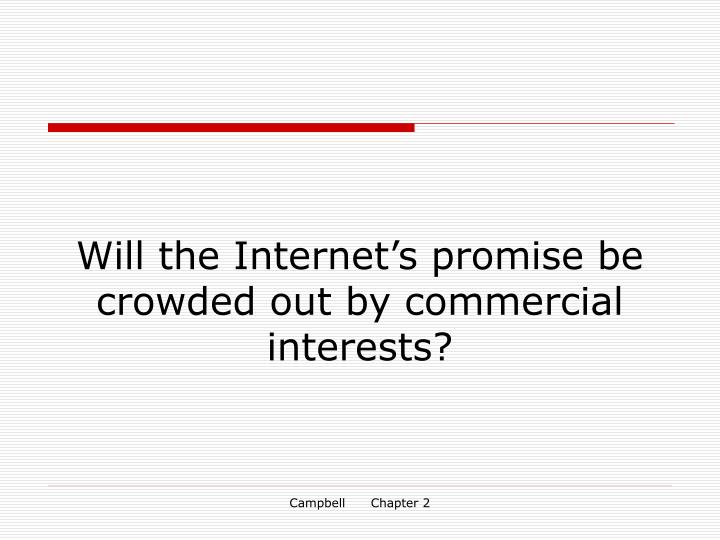 Will the Internet's promise be crowded out by commercial interests?