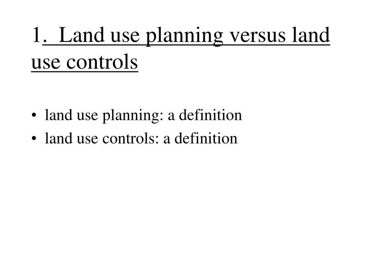 1 land use planning versus land use controls