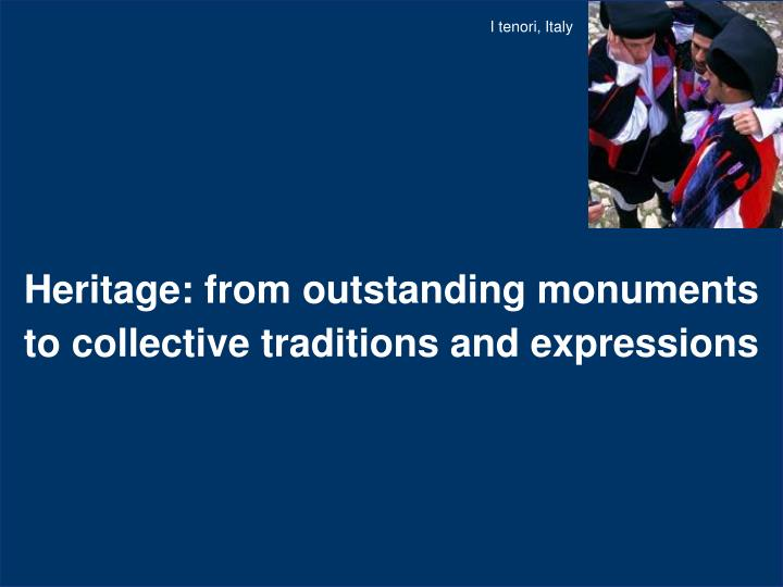 Heritage from outstanding monuments to collective traditions and expressions