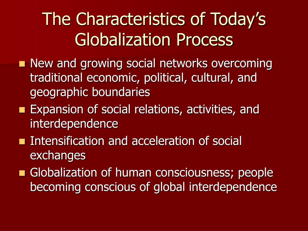 The Characteristics of Today's Globalization Process