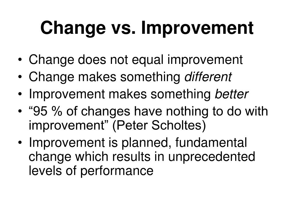 Change vs. Improvement