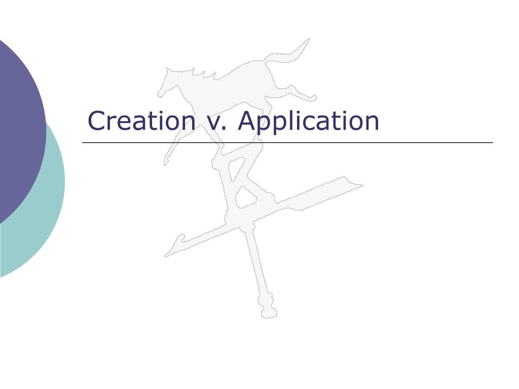 Creation v. Application