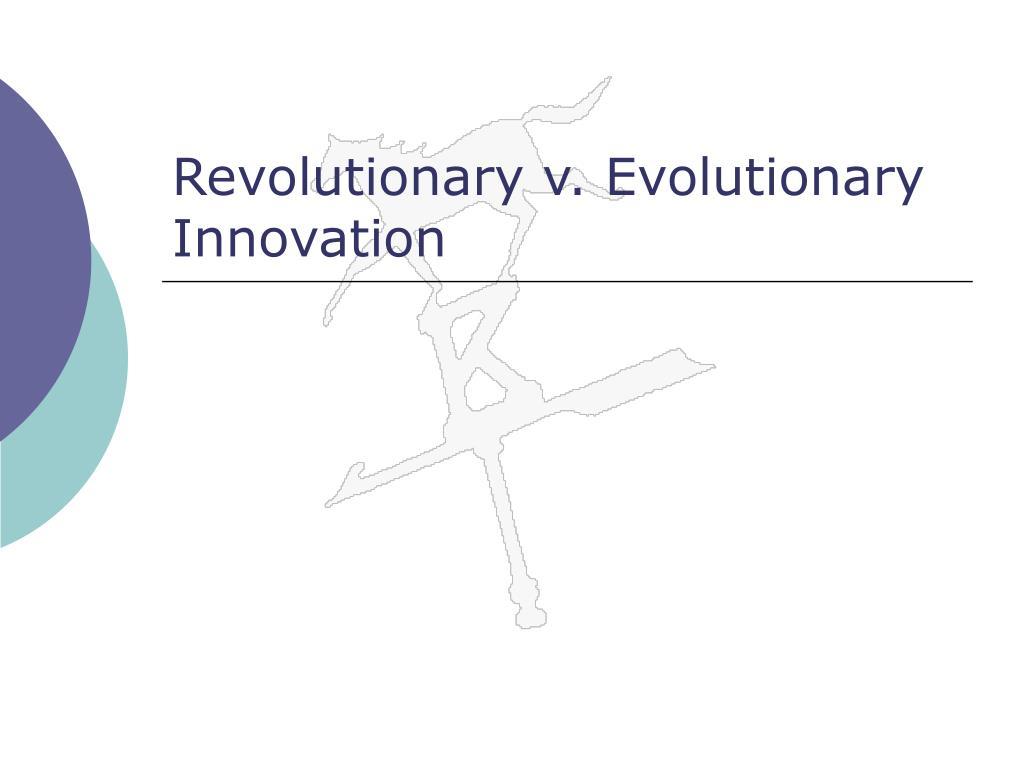 Revolutionary v. Evolutionary Innovation