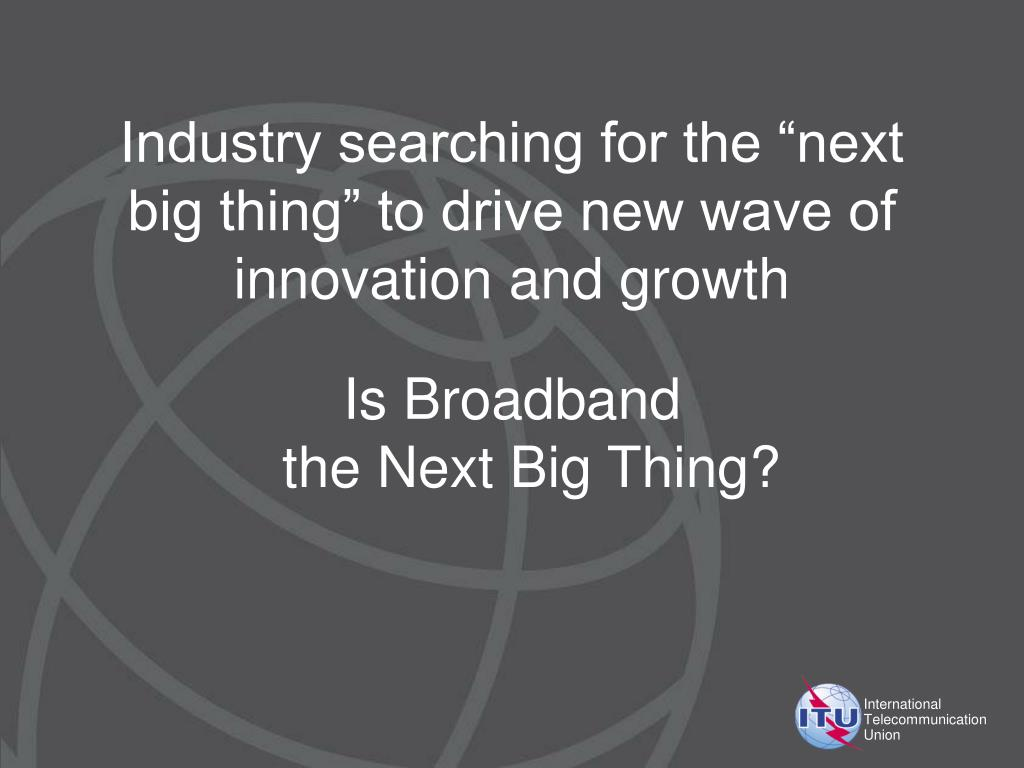 """Industry searching for the """"next big thing"""" to drive new wave of innovation and growth"""