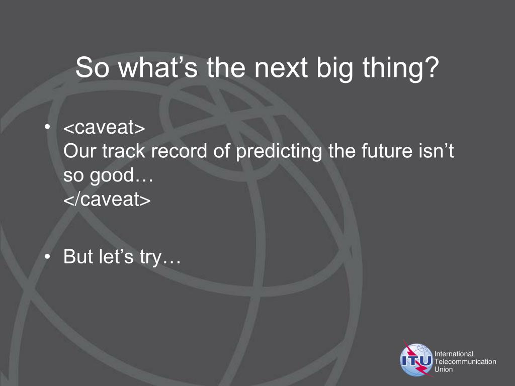 So what's the next big thing?