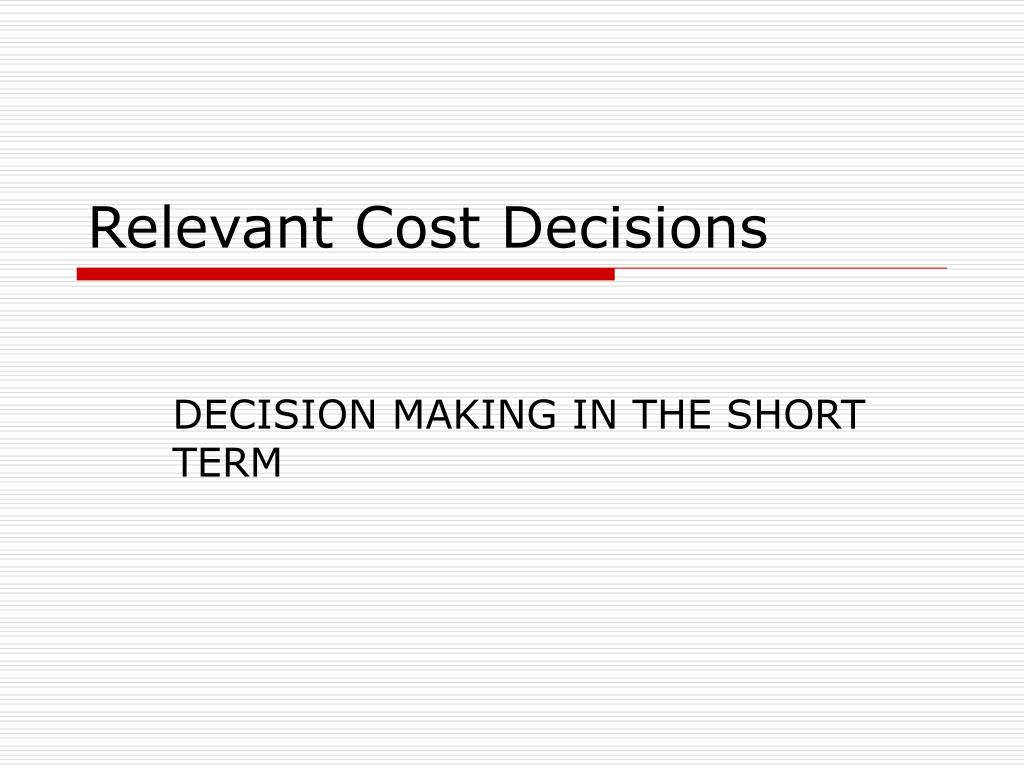Relevant Cost Decisions