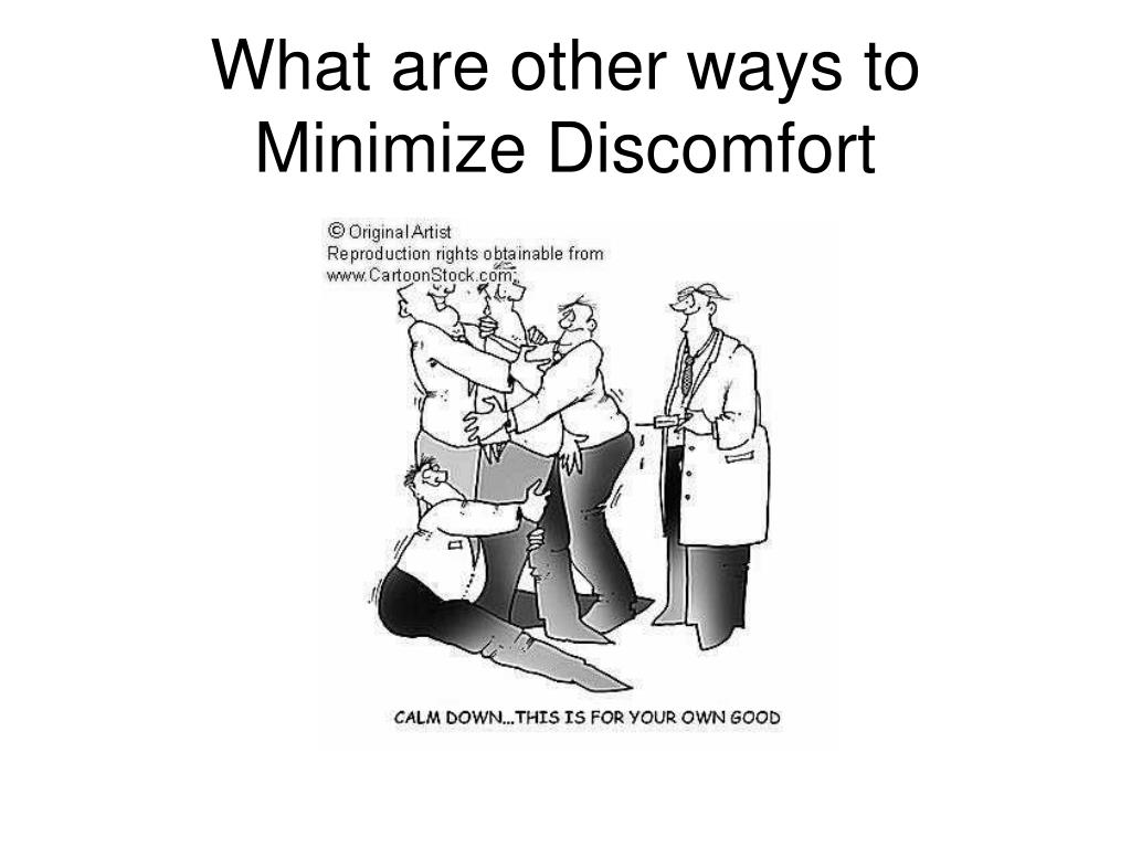 What are other ways to Minimize Discomfort