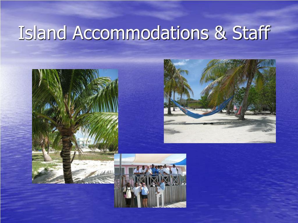Island Accommodations & Staff
