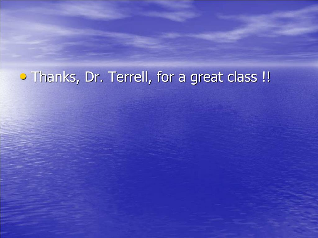 Thanks, Dr. Terrell, for a great class !!