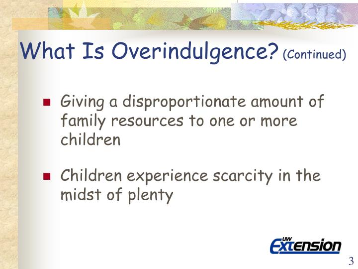 What is overindulgence continued