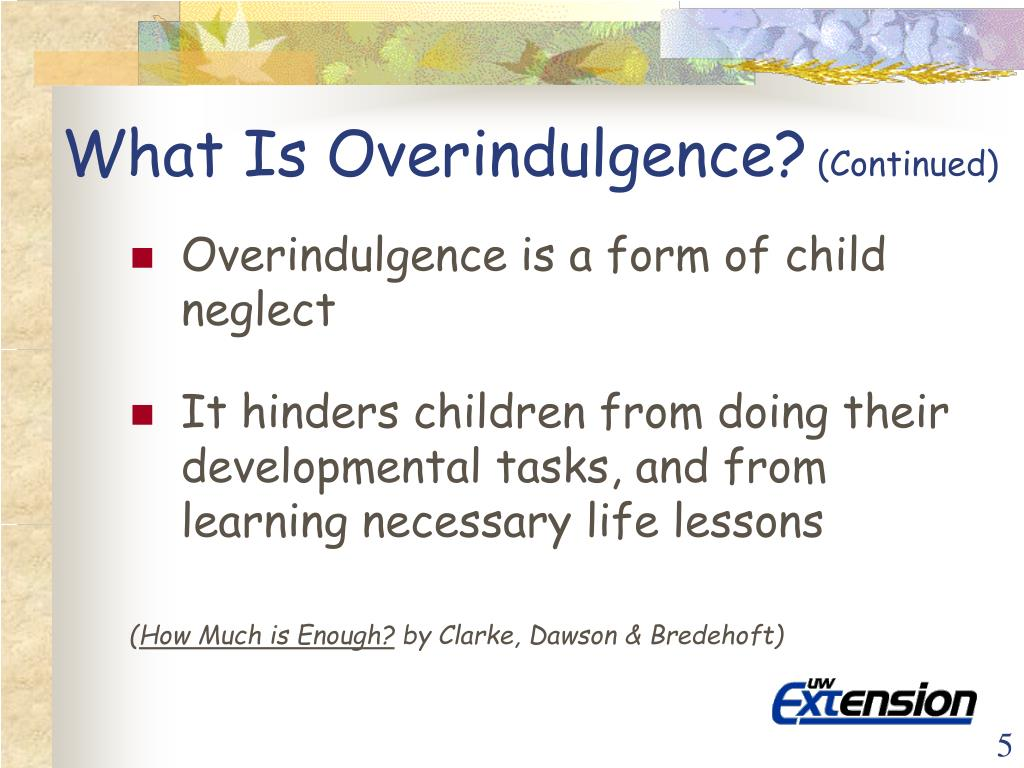 What Is Overindulgence?