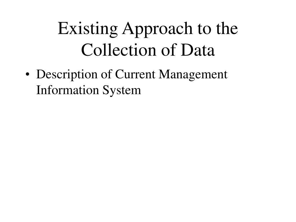 Existing Approach to the Collection of Data