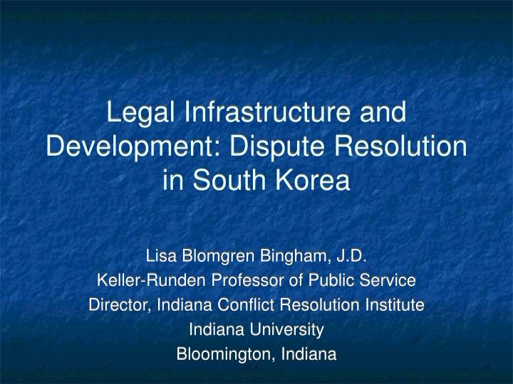 Legal infrastructure and development dispute resolution in south korea l.jpg
