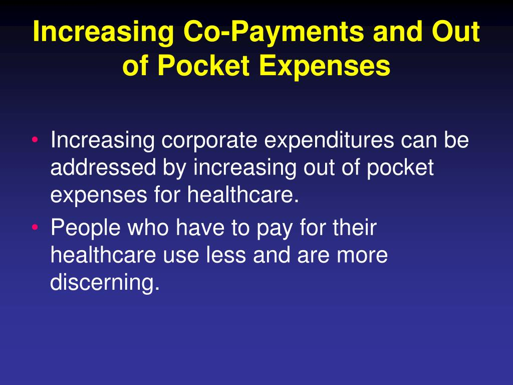 Increasing Co-Payments and Out of Pocket Expenses