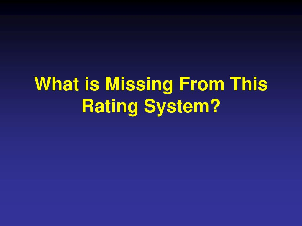 What is Missing From This Rating System?