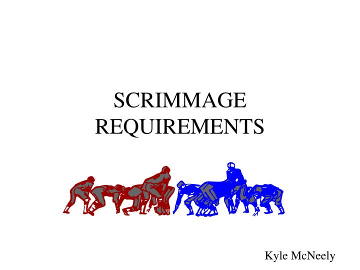 Scrimmage requirements l.jpg