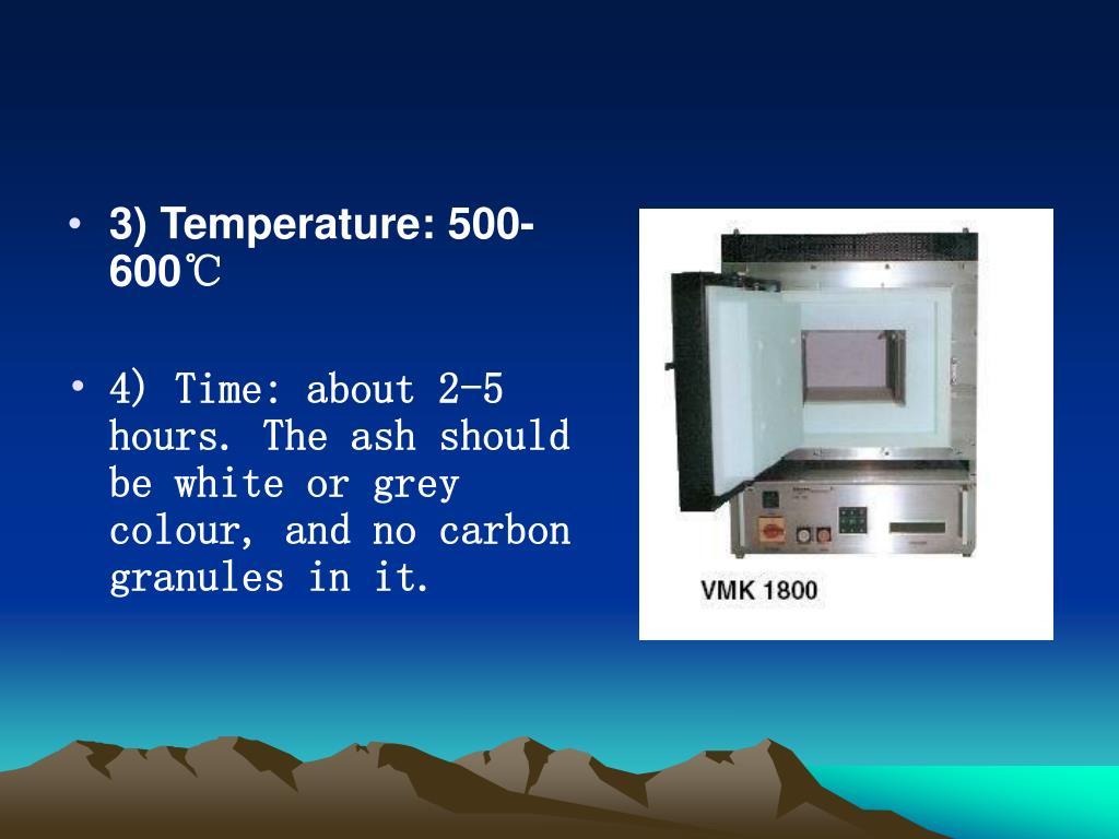 3) Temperature: 500-600