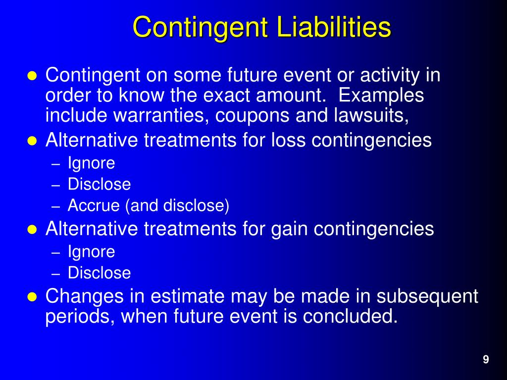 Contingent on some future event or activity in order to know the exact amount.  Examples include warranties, coupons and lawsuits,