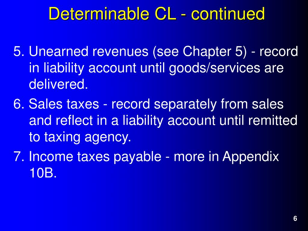5. Unearned revenues (see Chapter 5) - record in liability account until goods/services are delivered.