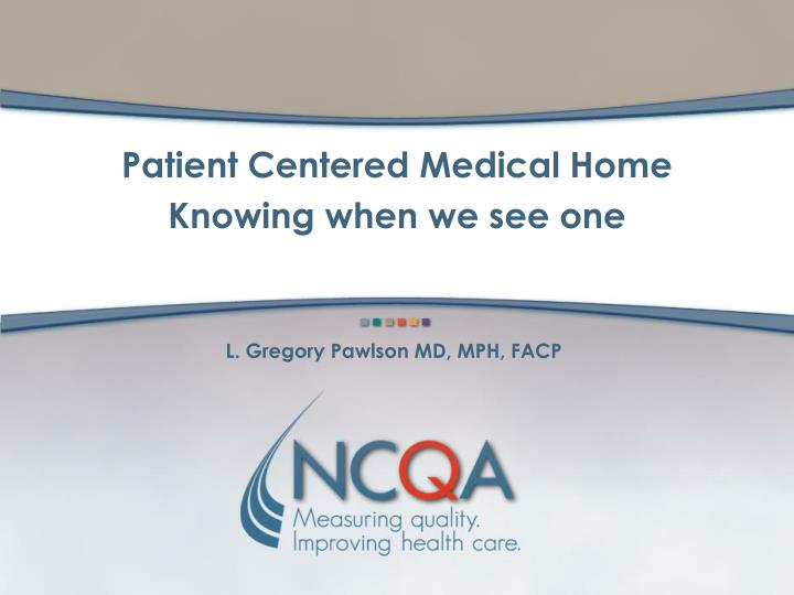 Patient centered medical home knowing when we see one l.jpg