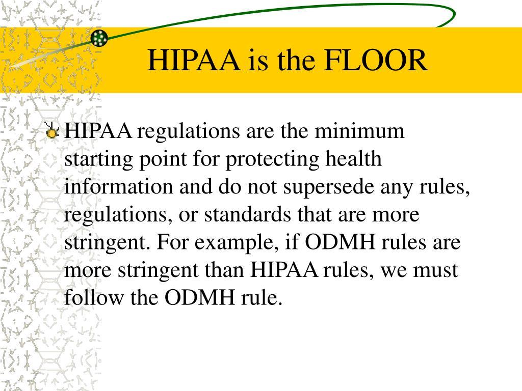 HIPAA is the FLOOR