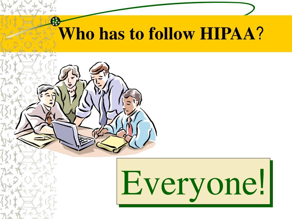 Who has to follow HIPAA