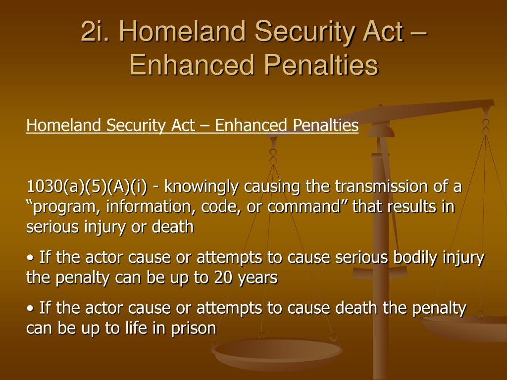 2i. Homeland Security Act – Enhanced Penalties
