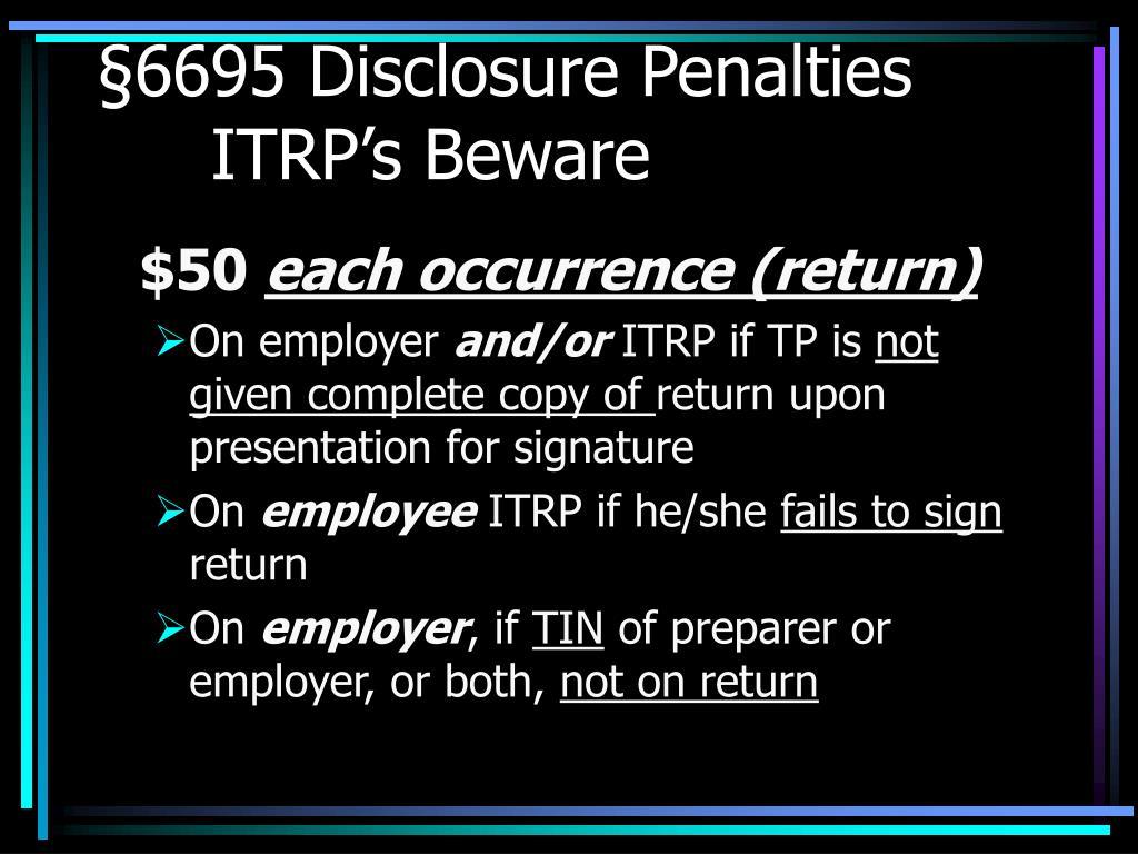 §6695 Disclosure PenaltiesITRP's Beware