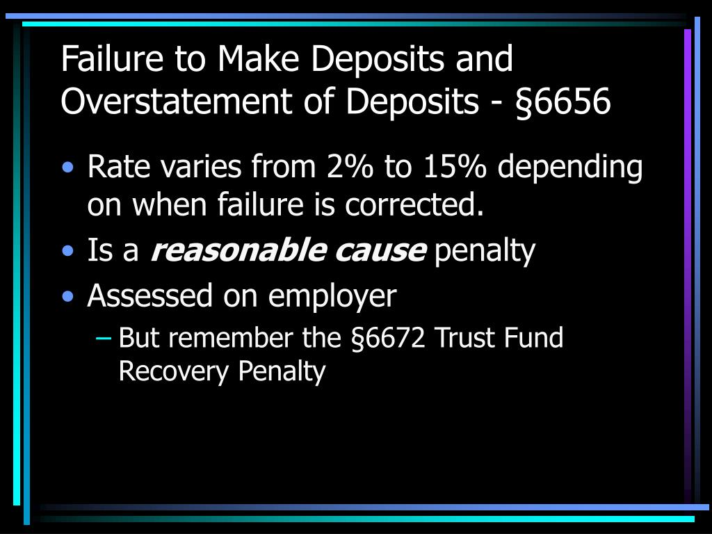 Failure to Make Deposits and Overstatement of Deposits - §6656