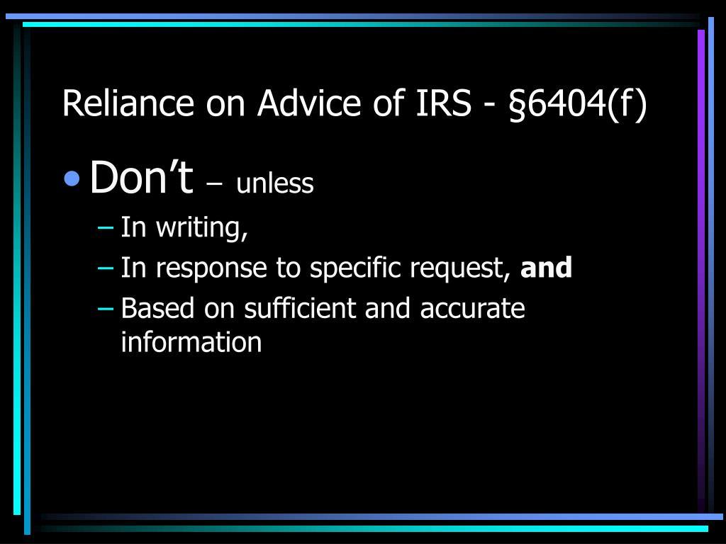 Reliance on Advice of IRS - §6404(f)