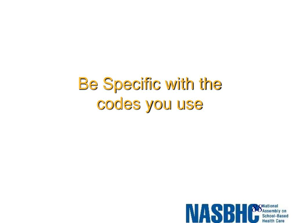 Be Specific with the codes you use