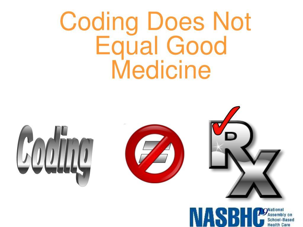 Coding Does Not Equal Good Medicine