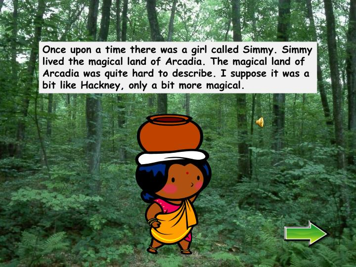 Once upon a time there was a girl called Simmy. Simmy lived the magical land of Arcadia. The magical...