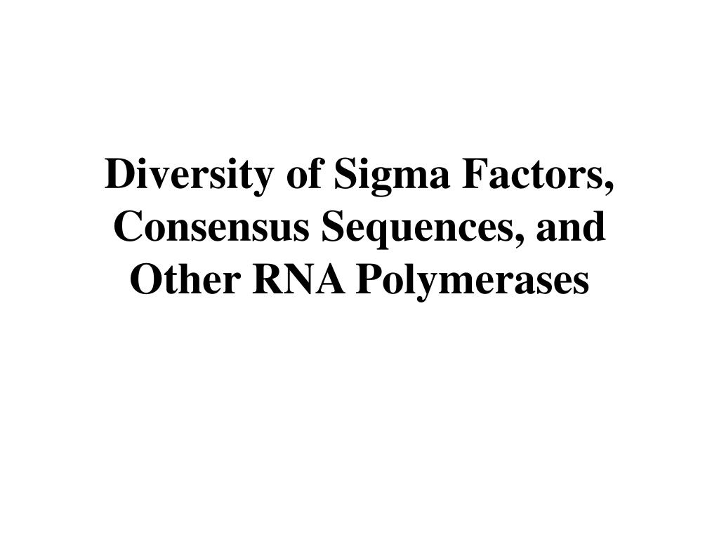 Diversity of Sigma Factors, Consensus Sequences, and Other RNA Polymerases