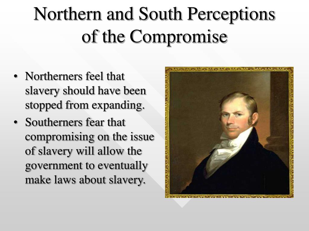 Northern and South Perceptions of the Compromise