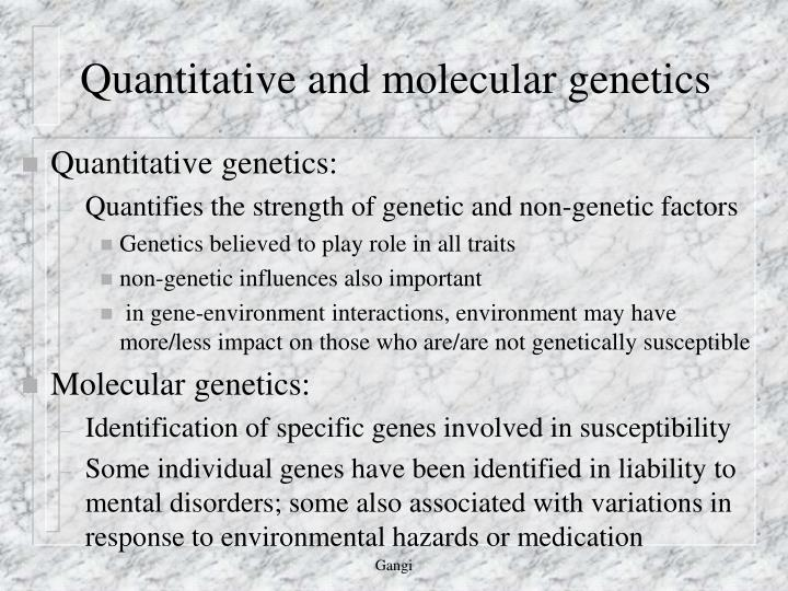 Quantitative and molecular genetics